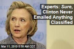 Experts: Sure , Clinton Never Emailed Anything Classified