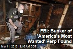 FBI: Bunker of 'America's Most Wanted' Perp Found