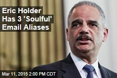 Eric Holder Has 3 'Soulful' Email Aliases