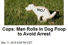 Cops: Man Rolls in Dog Poop to Avoid Arrest