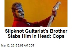Slipknot Guitarist's Brother Stabs Him in Head: Cops