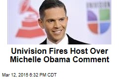 Univision Fires Host Over Michelle Obama Comment
