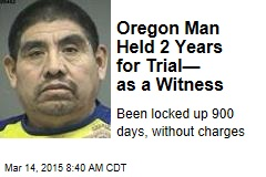 Oregon Man Held 2 Years for Trial— as a Witness