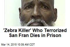 'Zebra Killer' Who Terrorized San Fran Dies in Prison