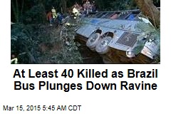 At Least 40 Killed as Brazil Bus Plunges Down Ravine