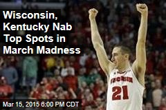 Wisconsin, Kentucky Nab Top Spots in March Madness