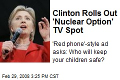 Clinton Rolls Out 'Nuclear Option' TV Spot