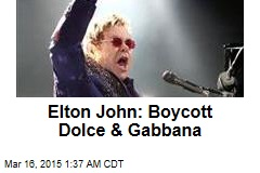 Elton John: Boycott Dolce & Gabbana