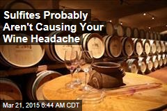 Sulfites Probably Aren't Causing Your Wine Headache