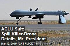 ACLU Suit: Spill Killer-Drone Details, Mr. President