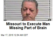 Missouri to Execute Man Missing Part of Brain