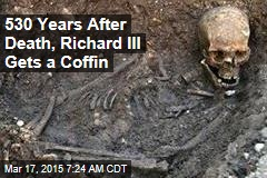After 530 Years, Richard III Gets a Coffin
