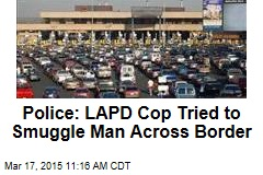 Police: LAPD Cop Tried to Smuggle Man Across Border