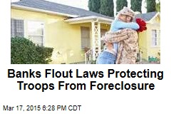 Banks Flout Laws Protecting Troops From Foreclosure