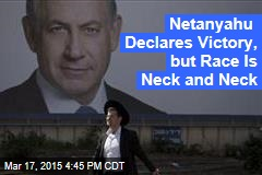 Netanyahu Declares Victory, but Race Is Neck and Neck