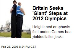 Britain Seeks 'Giant' Steps at 2012 Olympics