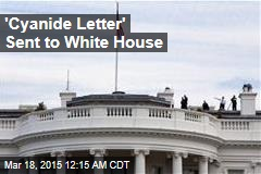 'Cyanide Letter' Sent to White House