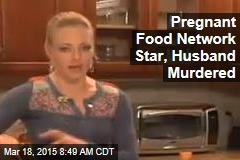 Pregnant Food Network Star, Husband Murdered