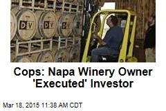Cops: Napa Winery Owner 'Executed' Investor