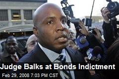 Judge Balks at Bonds Indictment