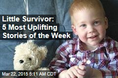Little Survivor: 5 Most Uplifting Stories of the Week