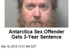 Antarctica Sex Offender Gets 3-Year Sentence