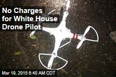 No Charges for White House Drone Pilot