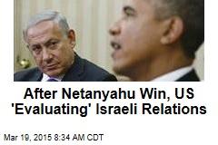 After Netanyahu Win, US 'Evaluating' Israeli Relations