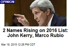2 Names Rising on 2016 List: John Kerry, Marco Rubio