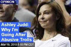 Ashley Judd: Why I'm Going After Abusive Trolls