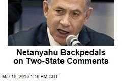 Netanyahu Backpedals on Two-State Comments