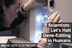 Scientists: Let's Halt Gene-Editing in Humans