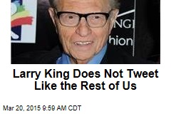 Larry King Does Not Tweet Like the Rest of Us