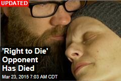 Opponent of 'Right to Die' Is Now Dying