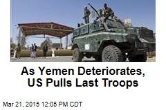 As Yemen Deteriorates, US Pulls Last Troops