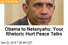 Obama to Netanyahu: Your Rhetoric Hurt Peace Talks