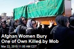 Afghan Women Bury One of Own Killed by Mob