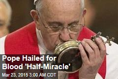 Pope Hailed for Blood 'Half-Miracle'