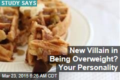 New Villain in Being Overweight? Your Personality