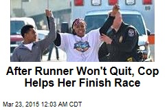 After Runner Won't Quit, Cop Helps Her Finish Race