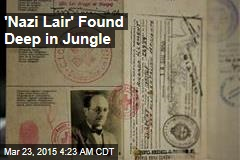 'Nazi Lair' Found Deep in Jungle