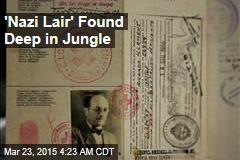 'Nazi Lair' Found Deep in Jungle