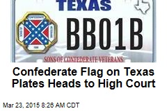 Confederate Flag on Texas Plates Heads to High Court