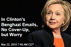 In Clinton's Benghazi Emails, No Cover-Up, but Worry