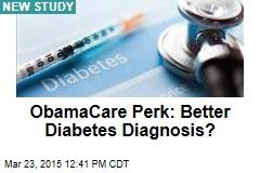 ObamaCare Perk: Better Diabetes Diagnosis?
