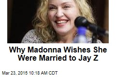 Why Madonna Wishes She Was Married to Jay Z