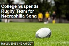 College Suspends Rugby Team for Necrophilia Song