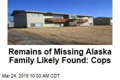 Remains of Missing Alaska Family Likely Found: Cops