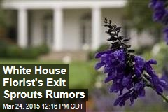 White House Florist's Exit Sprouts Rumors