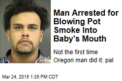 Man Arrested for Blowing Pot Smoke Into Baby's Mouth